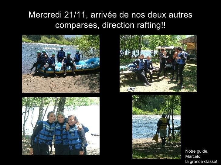 Mercredi 21/11, arrivée de nos deux autres comparses, direction rafting!! Notre guide,  Marcelo, la grande classe!!