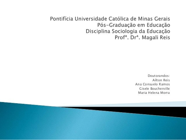 Doutorandos: Aílton Reis Ana Consuelo Ramos Gisele Boucherville Maria Helena Morra