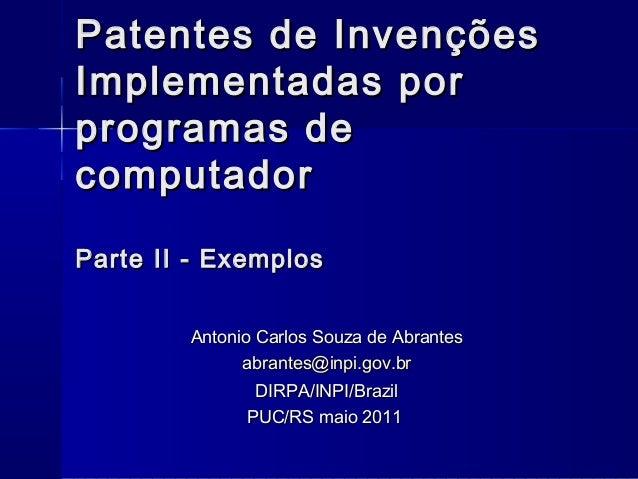 Patentes de InvençõesImplementadas porprogramas decomputadorParte II - Exemplos        Antonio Carlos Souza de Abrantes   ...