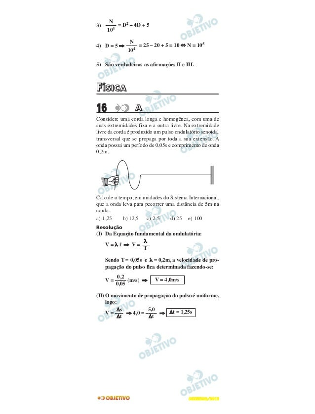 3) = D2 – 4D + 54) D = 5 ⇒ = 25 – 20 + 5 = 10 ⇔ N = 1055) São verdadeiras as afirmações II e III.FFÍÍSSIICCAA16 AAConsider...