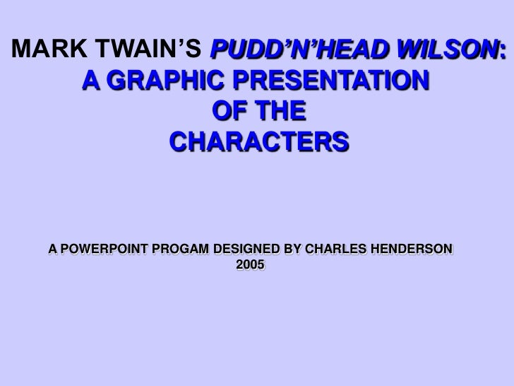 MARK TWAIN'S PUDD'N'HEAD WILSON:<br />A GRAPHIC PRESENTATION <br />OF THE<br />CHARACTERS<br />A POWERPOINT PROGAM DESIGNE...
