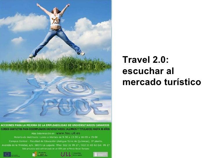 Travel 2.0:  escuchar al  mercado turístico