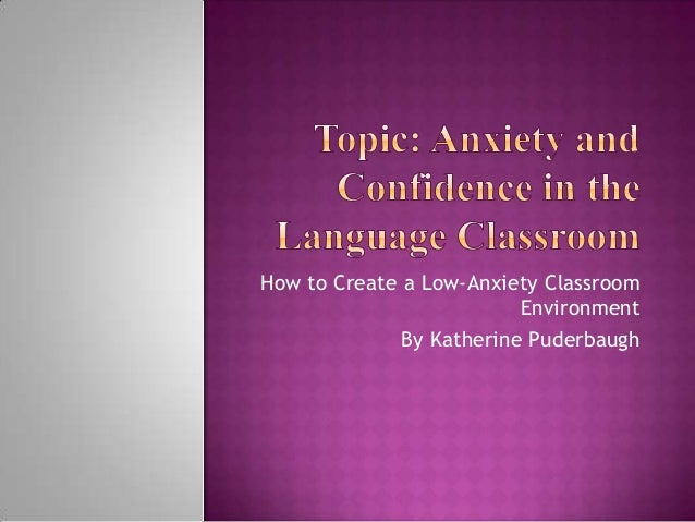 How to Create a Low-Anxiety Classroom Environment By Katherine Puderbaugh