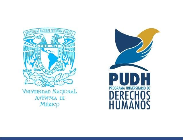 PUDH-UNAMEl Programa Universitario de Derechos Humanos de la Universi-dad Nacional Autónoma de México (PUDH - UNAM) fue cr...