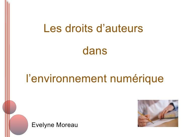 Les droits d'auteurs                  dansl'environnement numérique Evelyne Moreau