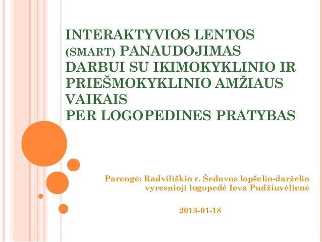 INTERAKTYVIOS LENTOS(SMART) PANAUDOJIMASDARBUI SU IKIMOKYKLINIO IRPRIEŠMOKYKLINIO AMŽIAUSVAIKAISPER LOGOPEDINES PRATYBAS  ...