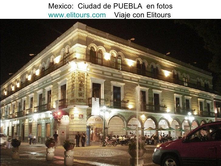 Mexico:  Ciudad de PUEBLA  en fotos www.elitours.com   Viaje con Elitours