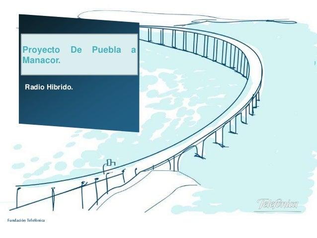 Fundación Telefónica Radio Hibrido. Proyecto De Puebla a Manacor.