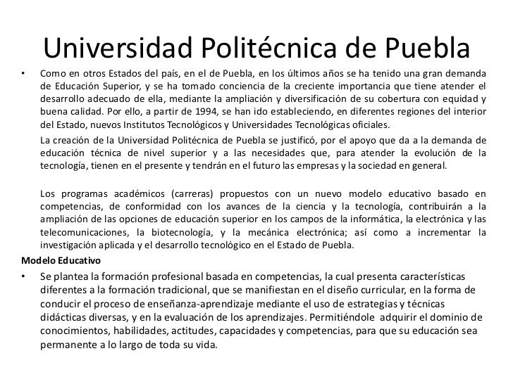 Universidad Politécnica de Puebla<br />Como en otros Estados del país, en el de Puebla, en los últimos años se ha tenido u...
