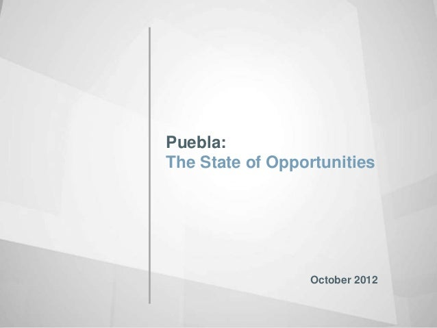 Puebla: The State of Opportunities  October 2012