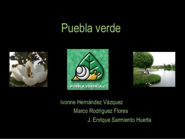 Puebla verde Ivonne Hernández Vázquez Marco Rodríguez Flores J. Enrique Sarmiento Huerta