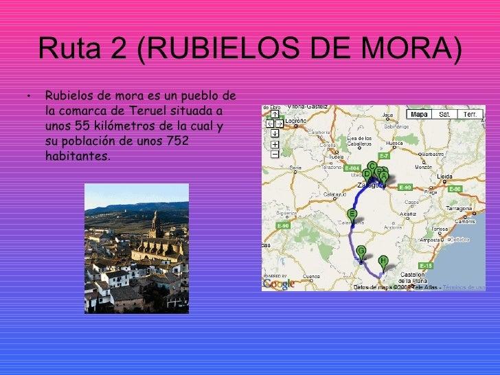 Ruta 2 (RUBIELOS DE MORA) <ul><li>Rubielos de mora es un pueblo de la comarca de Teruel situada a unos 55 kilómetros de la...