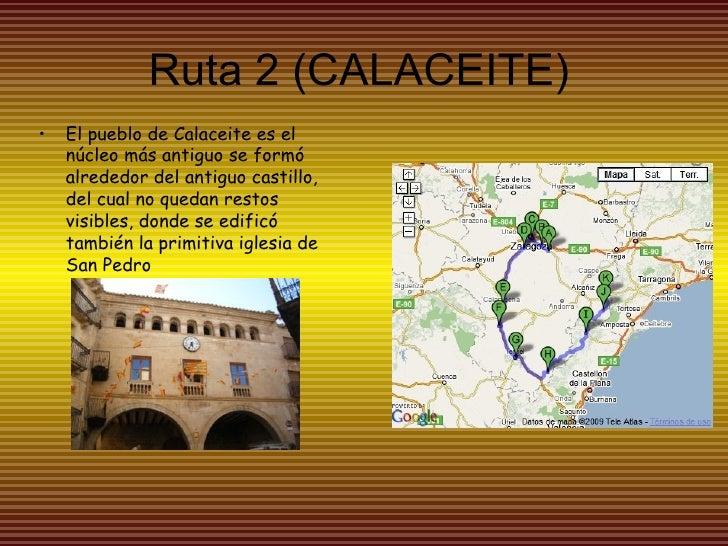 Ruta 2 (CALACEITE) <ul><li>El pueblo de Calaceite es el núcleo más antiguo se formó alrededor del antiguo castillo, del cu...