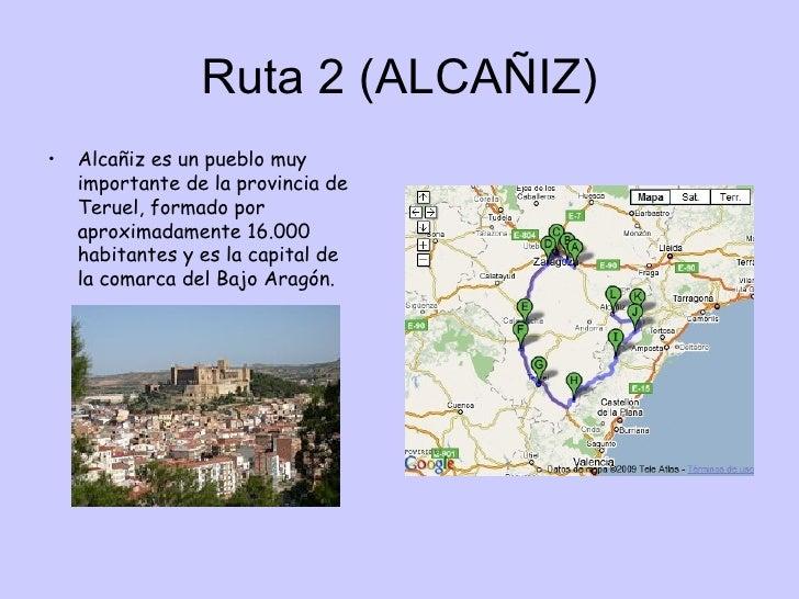 Ruta 2 (ALCAÑIZ) <ul><li>Alcañiz es un pueblo muy importante de la provincia de Teruel, formado por aproximadamente 16.000...