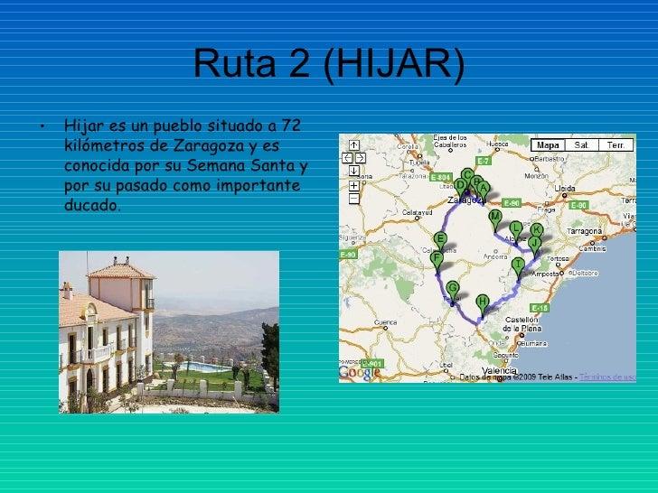Ruta 2 (HIJAR) <ul><li>Hijar es un pueblo situado a 72 kilómetros de Zaragoza y es conocida por su Semana Santa y por su p...