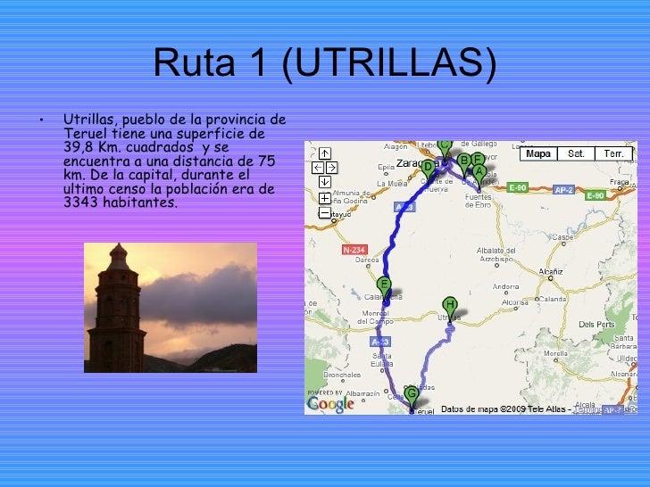 Ruta 1 (UTRILLAS) <ul><li>Utrillas, pueblo de la provincia de Teruel tiene una superficie de 39,8 Km. cuadrados  y se encu...
