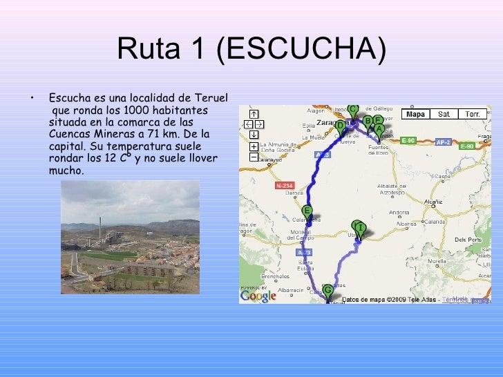 Ruta 1 (ESCUCHA) <ul><li>Escucha es una localidad de Teruel  que ronda los 1000 habitantes situada en la comarca de las Cu...