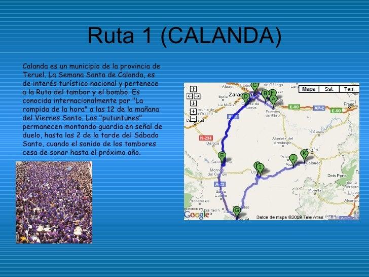 Ruta 1 (CALANDA) Calanda es un municipio de la provincia de Teruel. La Semana Santa de Calanda, es de interés turístico na...