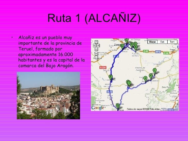 Ruta 1 (ALCAÑIZ) <ul><li>Alcañiz es un pueblo muy importante de la provincia de Teruel, formado por aproximadamente 16.000...
