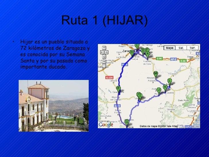 Ruta 1 (HIJAR) <ul><li>Hijar es un pueblo situado a 72 kilómetros de Zaragoza y es conocida por su Semana Santa y por su p...