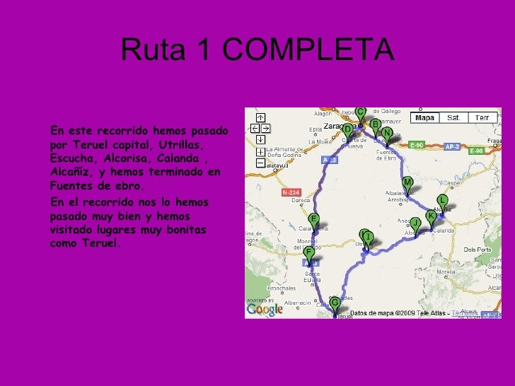 Ruta 1 COMPLETA <ul><li>En este recorrido hemos pasado por Teruel capital, Utrillas, Escucha, Alcorisa, Calanda , Alcañíz,...