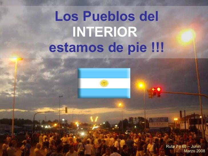 Los Pueblos del  INTERIOR   estamos de pie !!! Ruta 7 y 65 – Junín  Marzo 2008