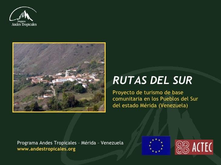 Programa Andes Tropicales – Mérida – Venezuela www.andestropicales.org Proyecto de turismo de base comunitaria en los Pueb...