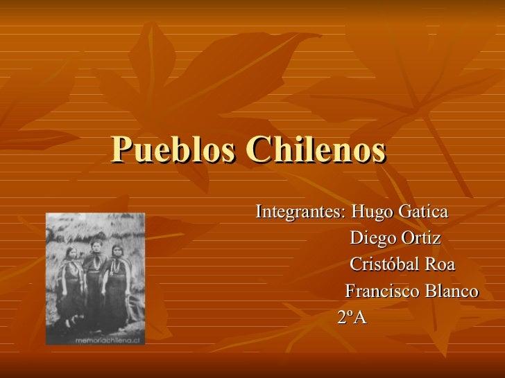 Pueblos Chilenos  Integrantes: Hugo Gatica Diego Ortiz Cristóbal Roa Francisco Blanco 2ºA
