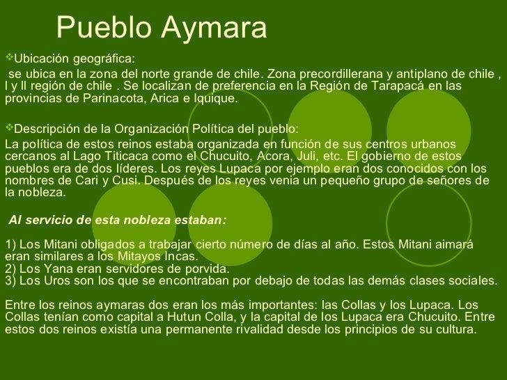 Pueblo Aymara  <ul><li>Ubicación geográfica: </li></ul><ul><li>se ubica en la zona del norte grande de chile. Zona precord...