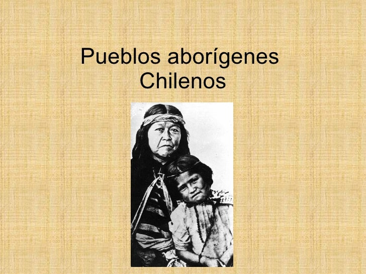 Pueblos aborígenes  Chilenos