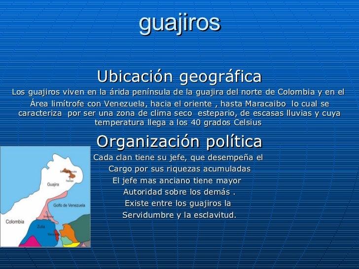 guajiros Ubicación geográfica Los guajiros viven en la árida península de la guajira del norte de Colombia y en el  Área l...