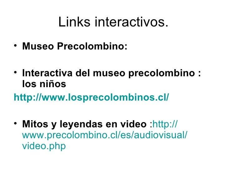 Links interactivos. <ul><li>Museo Precolombino: </li></ul><ul><li>Interactiva del museo precolombino : los niños </li></ul...