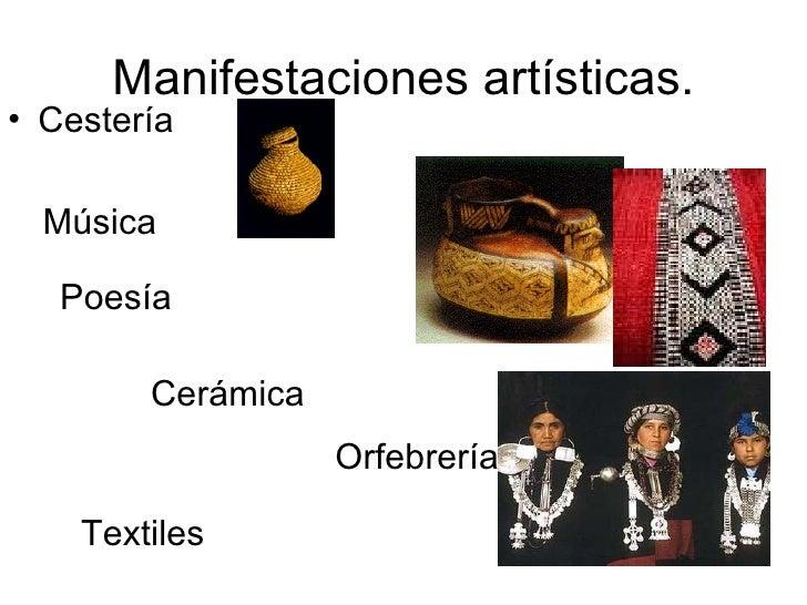 Manifestaciones artísticas. <ul><li>Cestería </li></ul>Música Poesía Cerámica Orfebrería Textiles