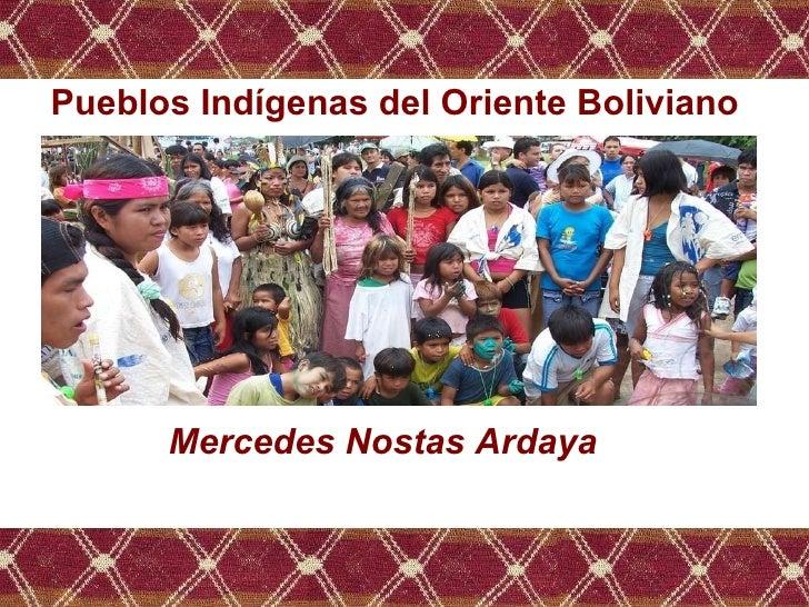 Pueblos Indígenas del Oriente Boliviano Mercedes Nostas Ardaya