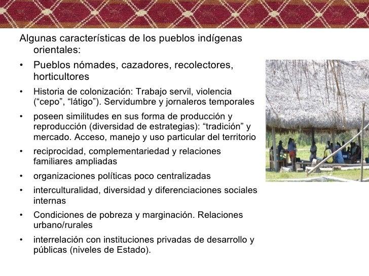 <ul><li>Algunas características de los pueblos indígenas orientales: </li></ul><ul><li>Pueblos nómades, cazadores, recolec...