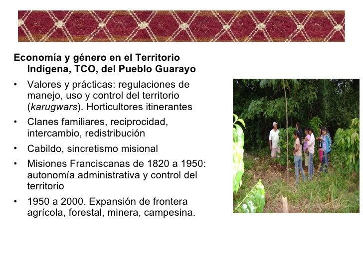 <ul><li>Economía y género en el Territorio Indígena, TCO, del Pueblo Guarayo </li></ul><ul><li>Valores y prácticas: regula...
