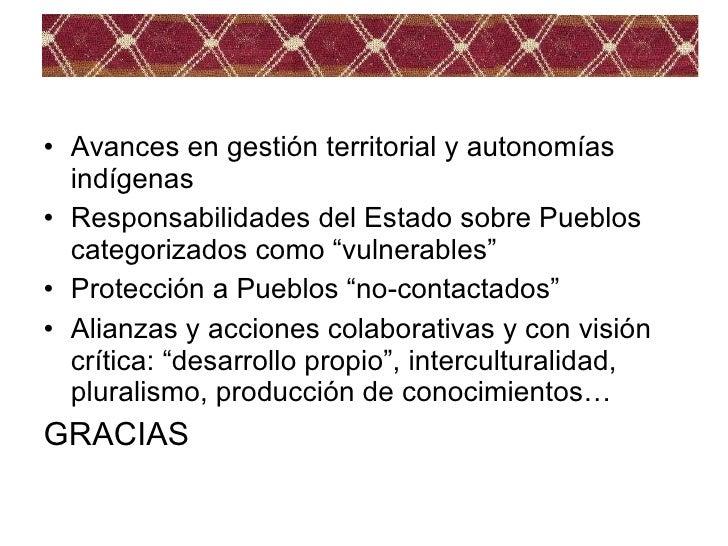 <ul><li>Avances en gestión territorial y autonomías indígenas </li></ul><ul><li>Responsabilidades del Estado sobre Pueblos...