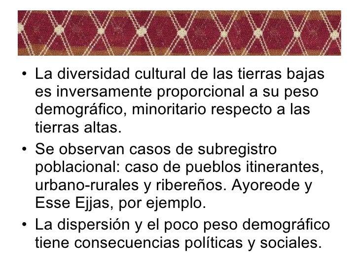<ul><li>La diversidad cultural de las tierras bajas es inversamente proporcional a su peso demográfico, minoritario respec...