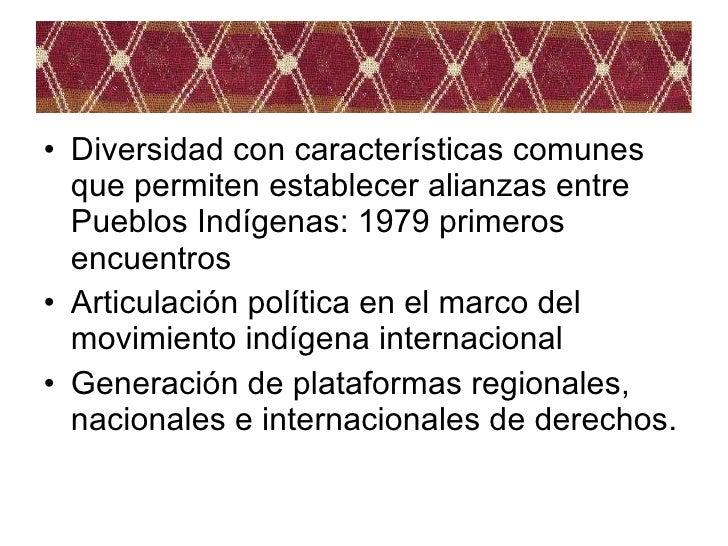 <ul><li>Diversidad con características comunes que permiten establecer alianzas entre Pueblos Indígenas: 1979 primeros enc...