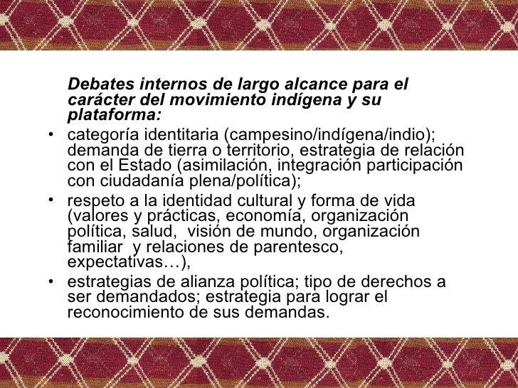 <ul><li>Debates internos de largo alcance para el carácter del movimiento indígena y su plataforma:  </li></ul><ul><li>cat...