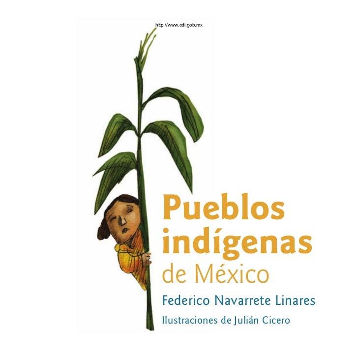 http://www.cdi.gob.mx       Pueblos   indígenas   de México   Federico Navarrete Linares   Ilustraciones de Julián Cicero