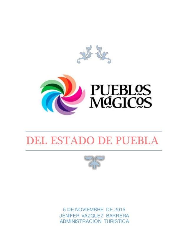 DEL ESTADO DE PUEBLA 5 DE NOVIEMBRE DE 2015 JENIFER VAZQUEZ BARRERA ADMINISTRACION TURISTICA