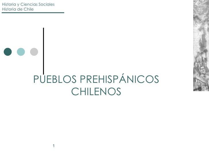 Historia y Ciencias SocialesHistoria de Chile                PUEBLOS PREHISPÁNICOS                      CHILENOS          ...
