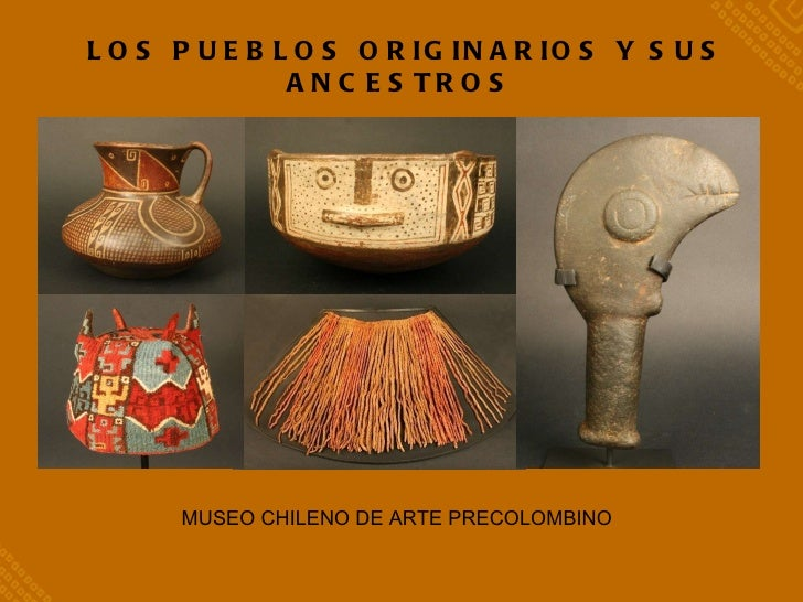 MUSEO CHILENO DE ARTE PRECOLOMBINO   LOS PUEBLOS ORIGINARIOS Y SUS ANCESTROS