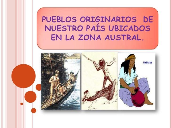 PUEBLOS ORIGINARIOS  DE NUESTRO PAÍS UBICADOS EN LA ZONA AUSTRAL.<br />
