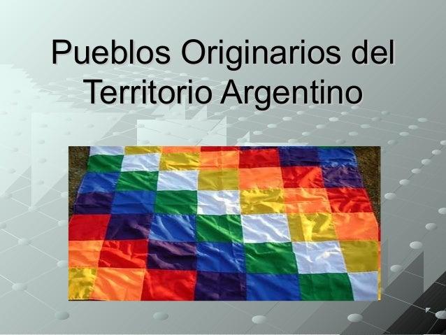 Pueblos Originarios del  Territorio Argentino
