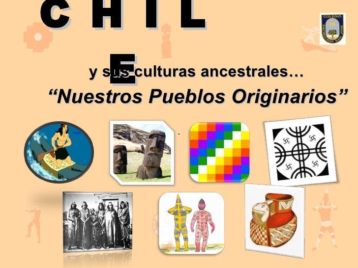 """C H I L E y sus culturas ancestrales… """" Nuestros Pueblos Originarios"""""""