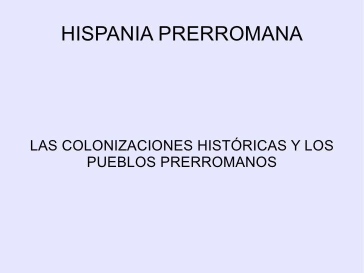 HISPANIA PRERROMANA LAS COLONIZACIONES HISTÓRICAS Y LOS PUEBLOS PRERROMANOS