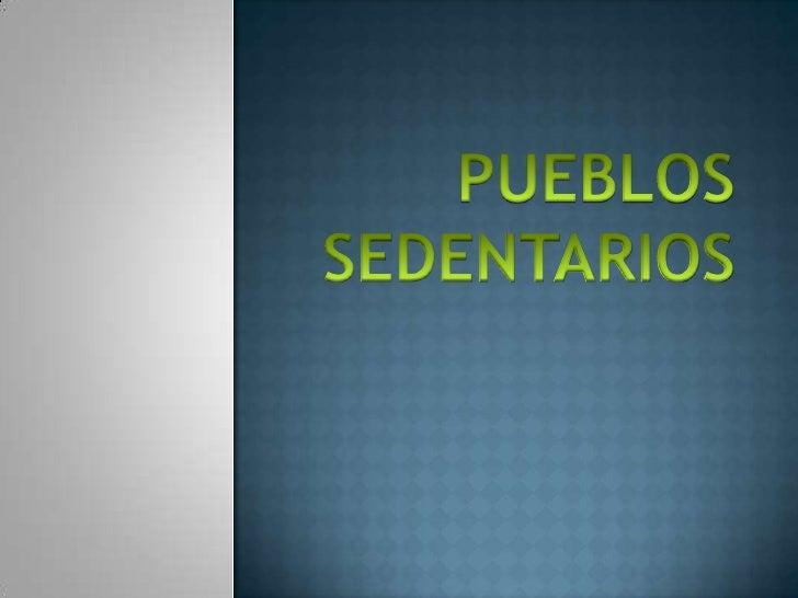 PUEBLOS SEDENTARIOS<br />