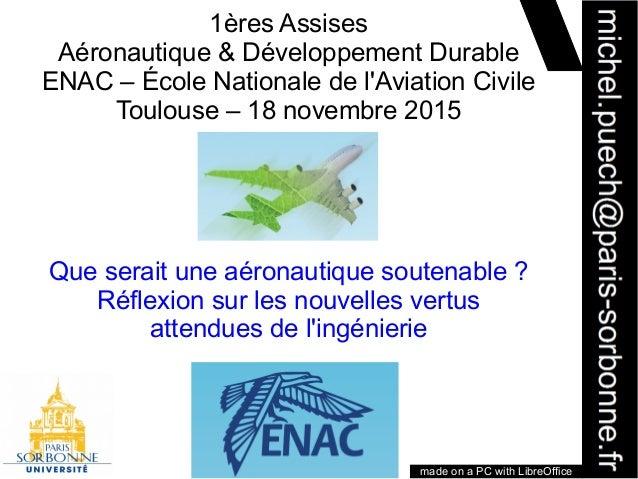 1 1ères Assises Aéronautique & Développement Durable ENAC – École Nationale de l'Aviation Civile Toulouse – 18 novembre 20...